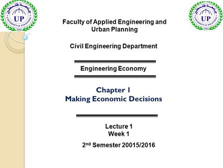 Faculty of Applied Engineering and Urban Planning Civil Engineering Department Engineering Economy Lecture 1 Week 1 2 nd Semester 20015/2016 Chapter 1.