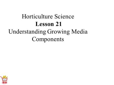 Horticulture Science Lesson 21 Understanding Growing Media Components