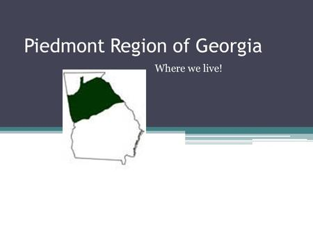 "Piedmont Region of Georgia Where we live!. Piedmont Region A piedmont is the area of the foot of mountains. Area of ""rolling hills"""