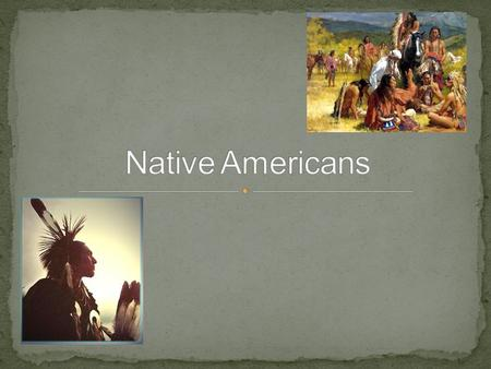 Native Americans had a strong connection to their surroundings They viewed themselves as a part of the community of plants, animals, and other natural.