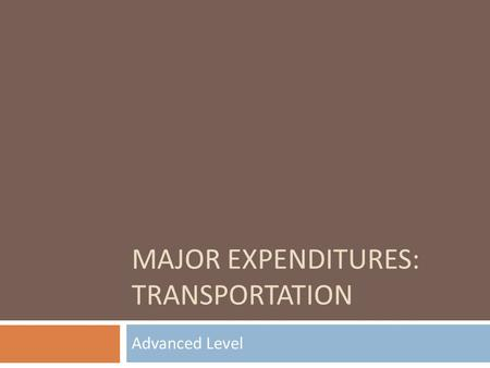 MAJOR EXPENDITURES: TRANSPORTATION Advanced Level.