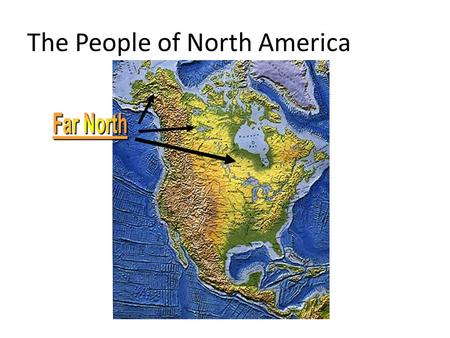 "The People of North America. The People of the Far North The world of the Inuits, meaning ""Humans"" Others called them Eskimos, meaning ""Eaters."