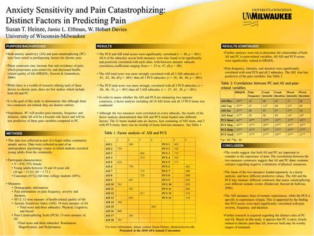 Anxiety Sensitivity and Pain Catastrophizing: Distinct Factors in Predicting Pain Susan T. Heinze, Jamie L. Elftman, W. Hobart Davies University of Wisconsin-Milwaukee.
