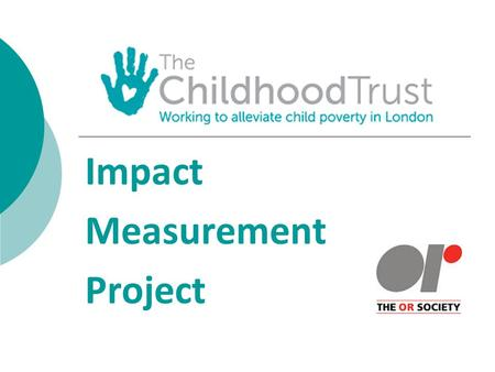 Impact Measurement Project. Child Poverty in London  More than 600,000 children in London live in severe poverty  Two in five of the UK's children living.