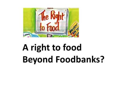 A right to food Beyond Foodbanks?. Welcome and purpose of event Niall Cooper, Director Church Action on Poverty.