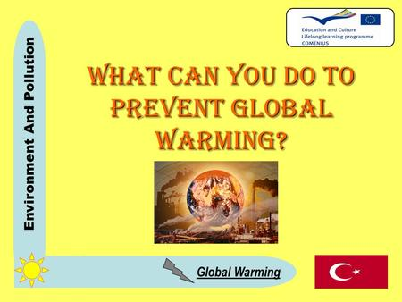 Global Warming Environment And Pollution What CAN YOU do TO prevent Global Warming?
