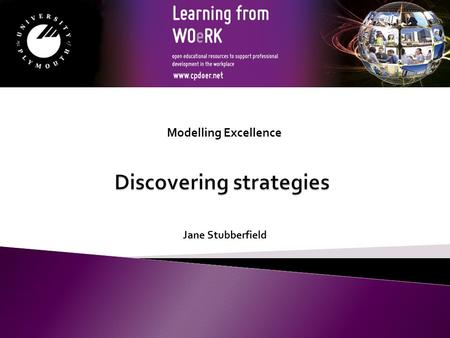 Jane Stubberfield Modelling Excellence. By the end of this session you will be able to:  Explain the nature and importance of strategies  Identify the.