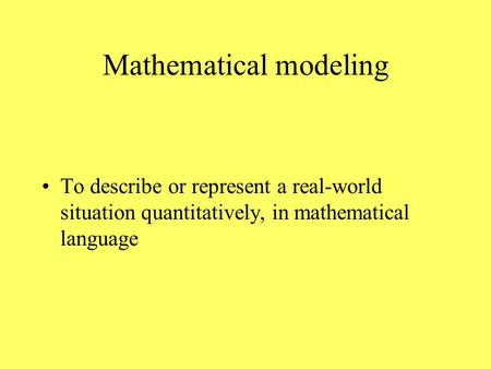 Mathematical modeling To describe or represent a real-world situation quantitatively, in mathematical language.