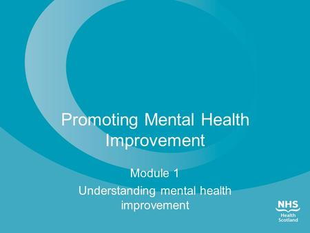Promoting Mental Health Improvement Module 1 Understanding mental health improvement.