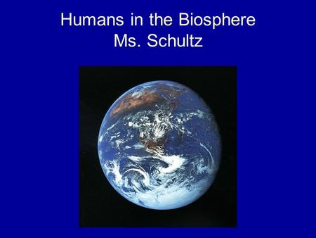 Humans in the Biosphere Ms. Schultz. The root cause of many environmental issues is the size of the human population Currently, there are over 7 billion.