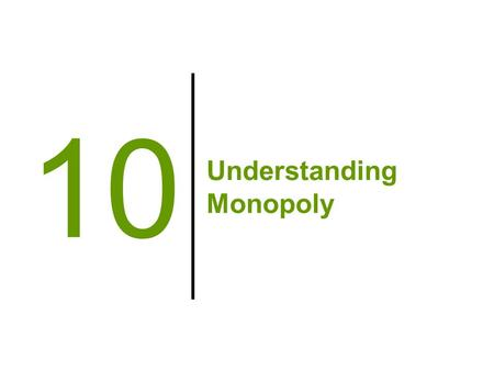 Understanding Monopoly 10. Contrasting Competition and Monopoly Competitive MarketsMonopoly Many firmsOne firm Produces efficient level of output (since.