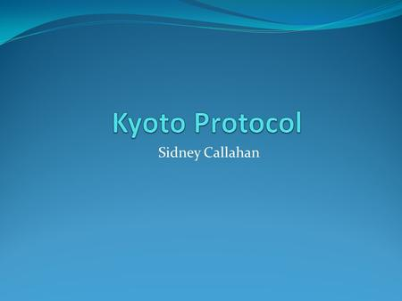 Sidney Callahan. Convention of Climate Change and the Kyoto Protocol of 1997 This protocol was aimed at global warming. The United Nations Framework on.