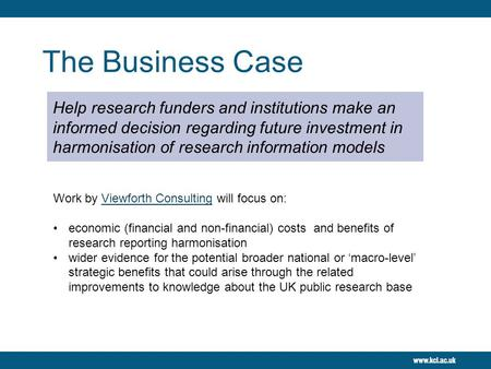 The Business Case Help research funders and institutions make an informed decision regarding future investment in harmonisation of research information.