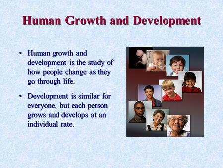 Human Growth and Development Human growth and development is the study of how people change as they go through life.Human growth and development is the.