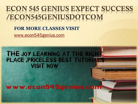FOR MORE CLASSES VISIT www.econ545genius.com.  DEVRY ECON 545 Week 1 DQ 1 Supply and Demand  DEVRY ECON 545 Week 1 DQ 2 Elasticity and the Minimum Wage.