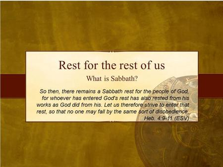 Rest for the rest of us What is Sabbath? So then, there remains a Sabbath rest for the people of God, for whoever has entered God's rest has also rested.