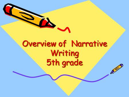 Overview of Narrative Writing 5th grade. Defining Narrative Writing Narrative Writing: Writing that tells a story or gives an account of something that.