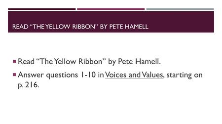 "READ ""THE YELLOW RIBBON"" BY PETE HAMELL  Read ""The Yellow Ribbon"" by Pete Hamell.  Answer questions 1-10 in Voices and Values, starting on p. 216."