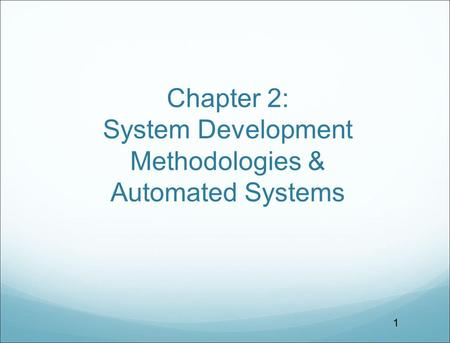 Chapter 2: System Development Methodologies & Automated Systems 1.