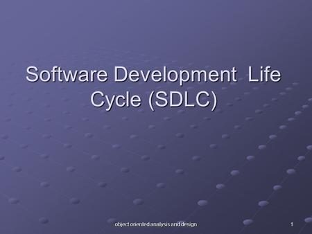 Object oriented analysis and design 1 Software Development Life Cycle (SDLC)