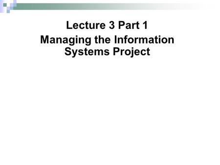 Lecture 3 Part 1 Managing the Information Systems Project.