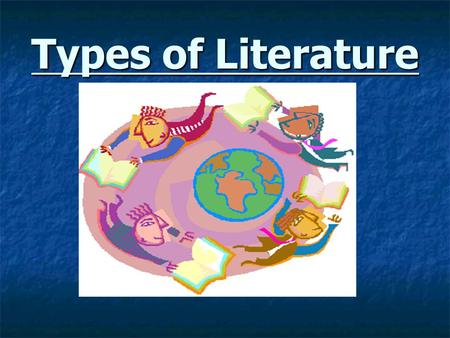 Types of Literature. Genre – the type of literature, such as a novel or a short story.