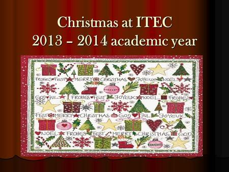 Christmas at ITEC 2013 – 2014 academic year. May your neighbours respect you, Trouble neglect you, The Angels protect you and Heaven accept you!