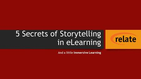 5 Secrets of Storytelling in eLearning And a little Immersive Learning.
