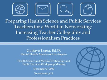 Preparing Health Science and Public Services Teachers for a World in Networking: Increasing Teacher Collegiality and Professionalism Practices Gustavo.