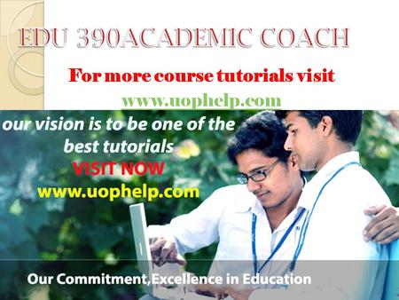 For more course tutorials visit www.uophelp.com. EDU 390 Entire Course For more course tutorials visit www.uophelp.com EDU 390 Week 1 Individual Assignment.