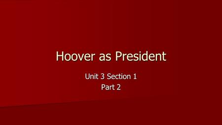 Hoover as President Unit 3 Section 1 Part 2. A. Herbert Hoover's Philosophy Stock Market crashed 1 year into Hoover's presidency Stock Market crashed.