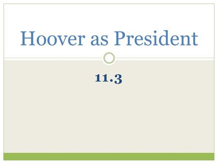 11.3 Hoover as President. Hoover believed businesses & individuals should be able to fix the Depression without direct gov. aid Many felt Hoover did not.