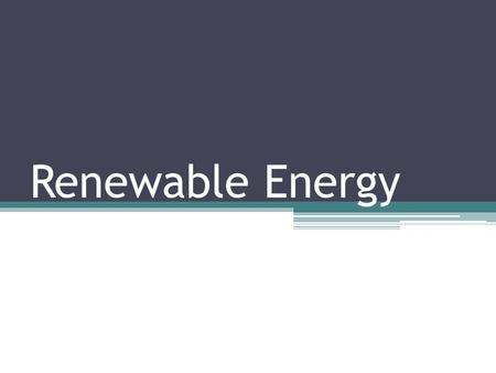 Renewable Energy. Solar Energy Renewable energy: energy from sources that are constantly formed Can include: ▫Solar ▫Wind ▫Hydropower  moving water.