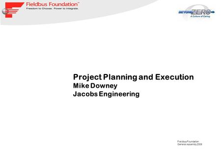 Fieldbus Foundation General Assembly 2008 Project Planning and Execution Mike Downey Jacobs Engineering.