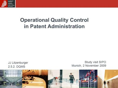 Operational Quality Control in Patent Administration JJ Litzenburger 2.5.2. DQMS Study visit SIPO Munich, 2 November 2009.