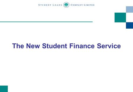 The New Student Finance Service. 2 Contents Background to the Student Loans Company Customer First Programme The New Student Finance Service The SLC's.