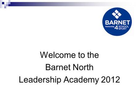 Welcome to the Barnet North Leadership Academy 2012.