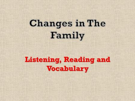 Listening, Reading and Vocabulary. Warm Up Questions 1.How many members are in your family? 2.Did you grow up in a traditional or nontraditional family?