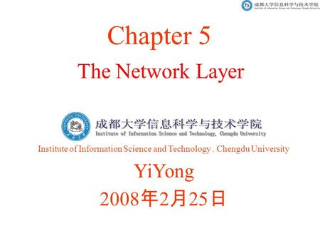 The Network Layer Chapter 5 Institute of Information Science and Technology. Chengdu University YiYong 2008 年 2 月 25 日.