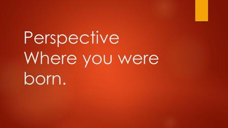 Perspective Where you were born.. Learning Goal  I will be able to write a letter to a child with different perspective.