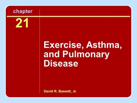 David R. Bassett, Jr. chapter 21 Exercise, Asthma, and Pulmonary Disease.