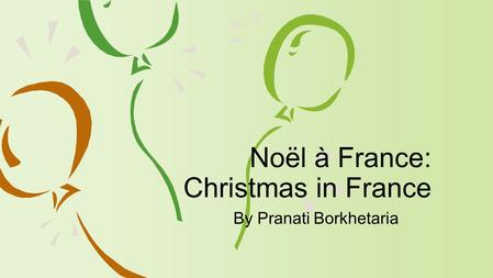 By Pranati Borkhetaria Noël à France: Christmas in France.