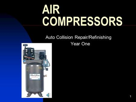 1 AIR COMPRESSORS Auto Collision Repair/Refinishing Year One.