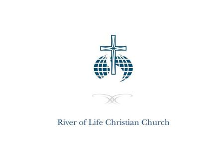 WELCOME TO. River of Life Christian Church Friendly Reminder: Please turn off your mobile phone, thank you! WELCOME TO.