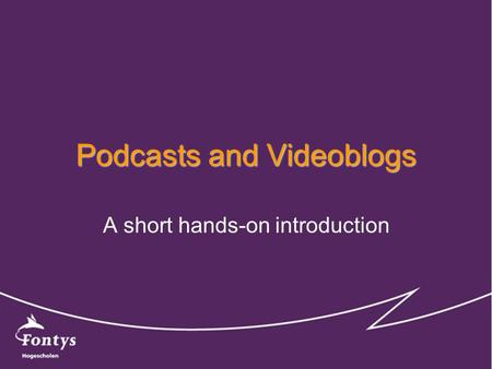 Podcasts and Videoblogs A short hands-on introduction.