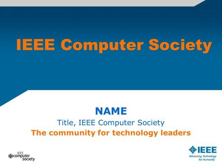 IEEE Computer Society NAME Title, IEEE Computer Society The community for technology leaders.
