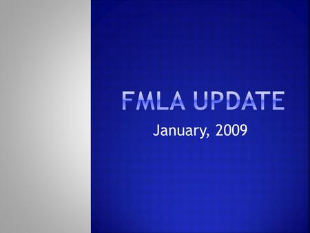 January, 2009.  The FMLA entitles eligible Employees to take up to 12 workweeks of job-protected leave in a 12-month period for specified family and.