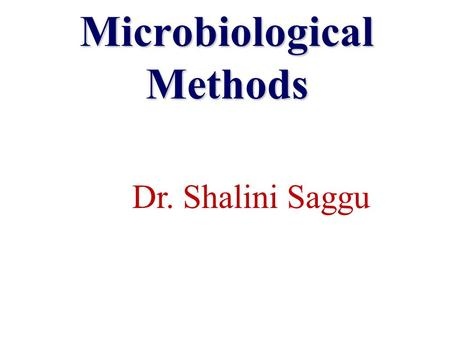 Microbiological Methods Dr. Shalini Saggu. Culturing Microorganisms There are two basic culture techniques used in microbiology: 1.Liquid culture: bacteria,