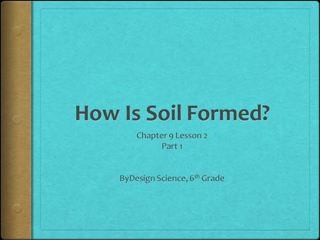 How Is Soil Formed?  Have you ever squished your toes in a muddy garden?