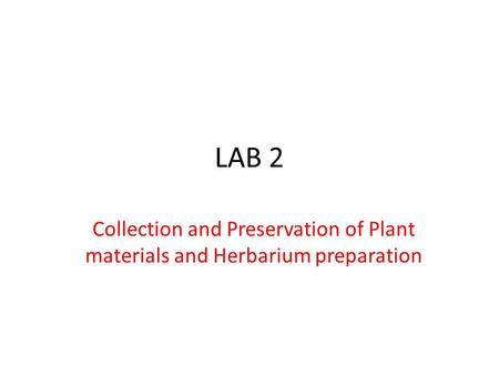 LAB 2 Collection and Preservation of Plant materials and Herbarium preparation.